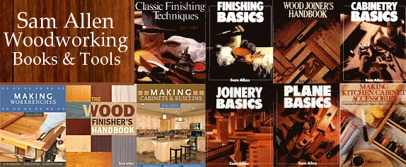 Sam Allen is one of the top woodworking authors. His site features his books, related tools and a woodworker's dictionary. Books Cover: Woodworking, tools, kitchens, carpentry, hobby woodworking, workbench, finishing, cabinetmaking, plans, cabinets,Wood Finishing, Woodworking Tools, Power tools, Joinery, and Woodturning.